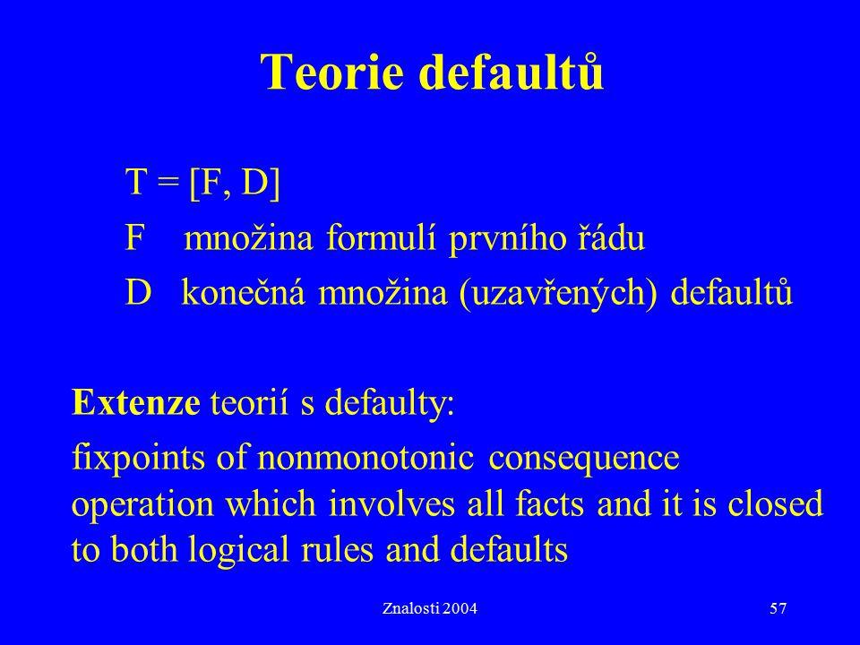 Teorie defaultů T = [F, D] F množina formulí prvního řádu